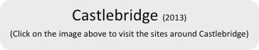 Castlebridge (2013) (Click on the image above to visit the sites around Castlebridge)