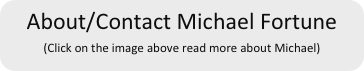 About/Contact Michael Fortune (Click on the image above read more about Michael)