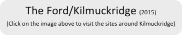 The Ford/Kilmuckridge (2015) (Click on the image above to visit the sites around Kilmuckridge)